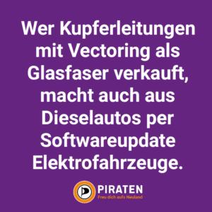 Wer Kupferleitungen mit Vectoring als Glasfaser verkauft, macht auch aus Dieselautos per Softwareupdate Elektrofahrzeuge. Piraten – freu Dich aufs Neuland